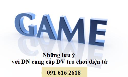 Những lưu ý đối với doanh nghiệp cung cấp dịch vụ trò chơi điện tử